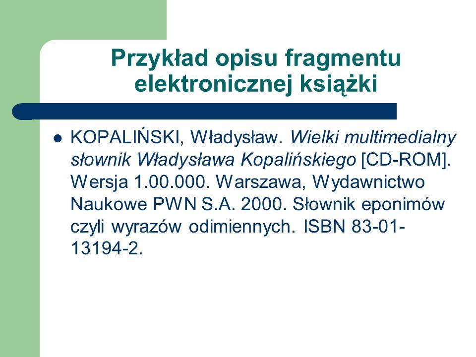 Przykład opisu elektronicznej książki KOPALIŃSKI, Władysław. Słownik wyrazów obcych i zwrotów obcojęzycznych [CD-ROM]. Wersja 1.0.3.16. Łódź, PRO-medi