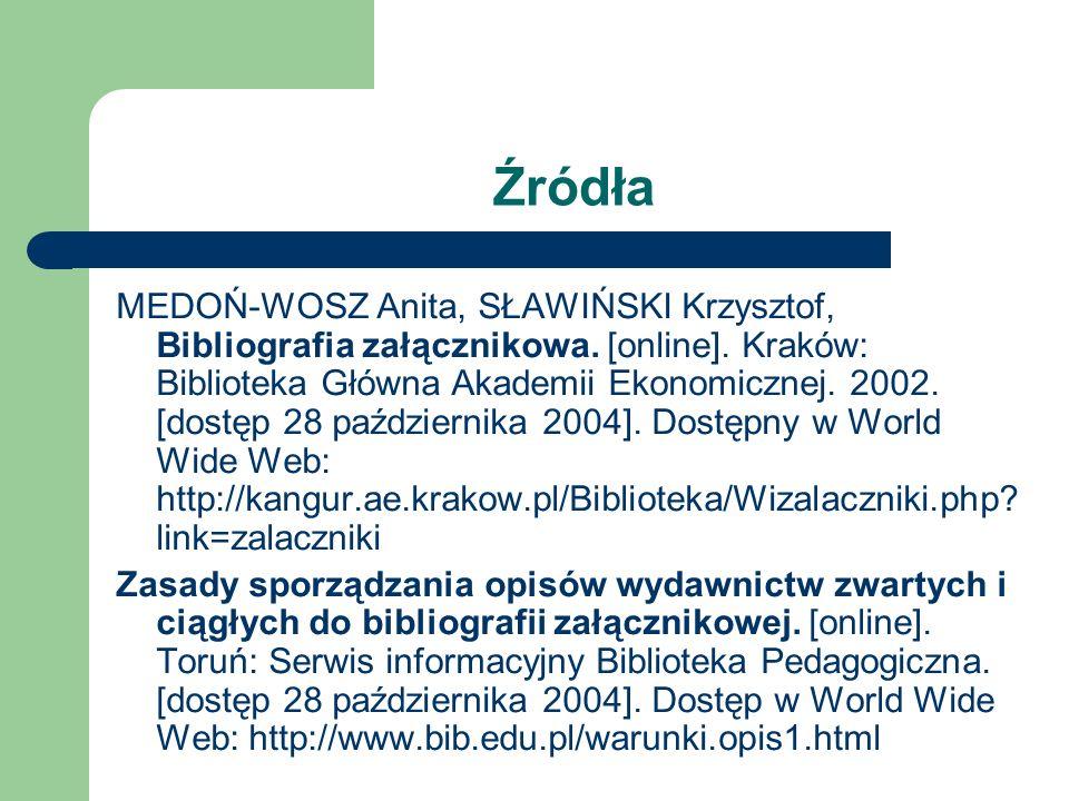 Źródła BONK Gabriela, Opis bibliograficzny stosowany w bibliografii załącznikowej. [online]. Biblioteka w Szkole, Prezentacje multimedialne: edukacja