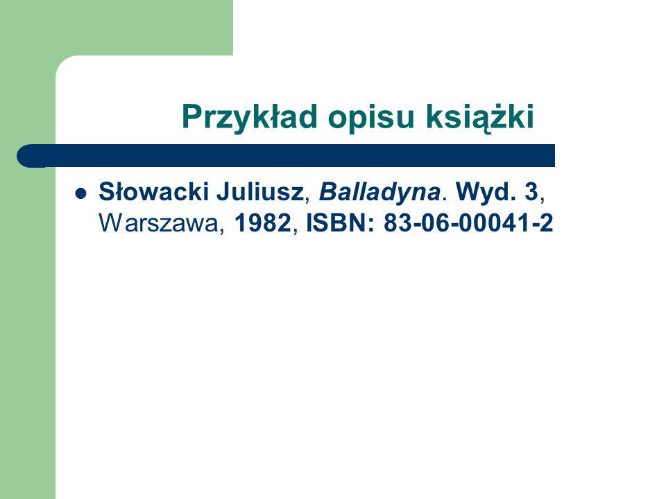Opis książki Nazwisko i imię autora, tytuł, wydanie, miejsce wydania, nazwa wydawcy, rok wydania, nr ISBN (Czcionką pogrubioną zaznaczono elementy, które są obowiązkowe)