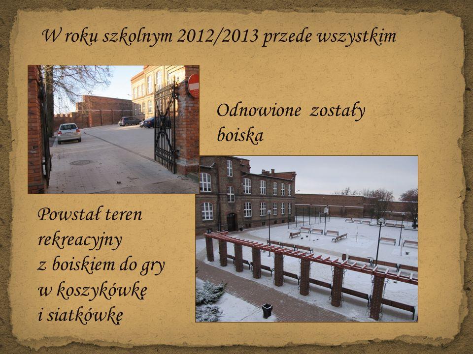 W roku szkolnym 2012/2013 przede wszystkim Powstał teren rekreacyjny z boiskiem do gry w koszykówkę i siatkówkę Odnowione zostały boiska