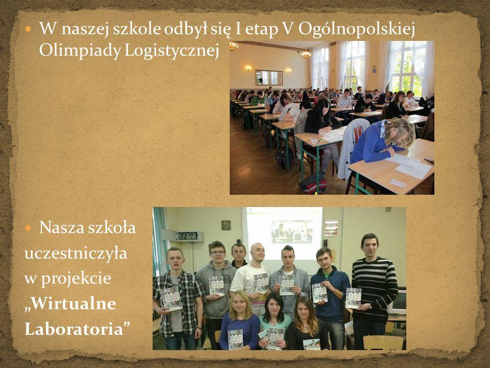 W naszej szkole odbył się I etap V Ogólnopolskiej Olimpiady Logistycznej Nasza szkoła uczestniczyła w projekcie Wirtualne Laboratoria