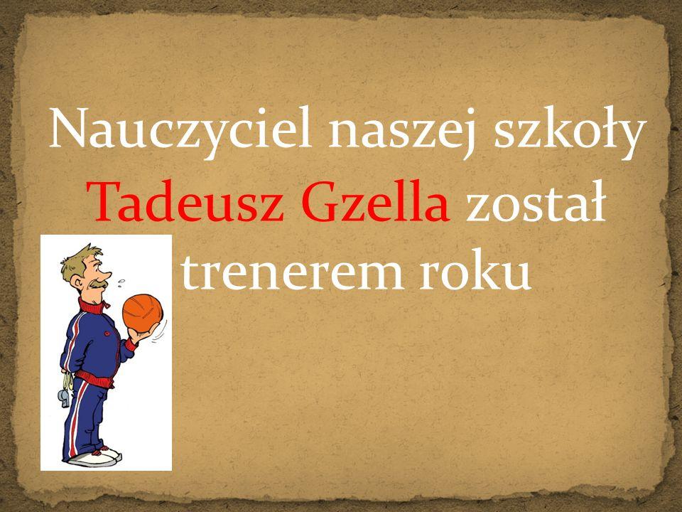 Nauczyciel naszej szkoły Tadeusz Gzella został trenerem roku
