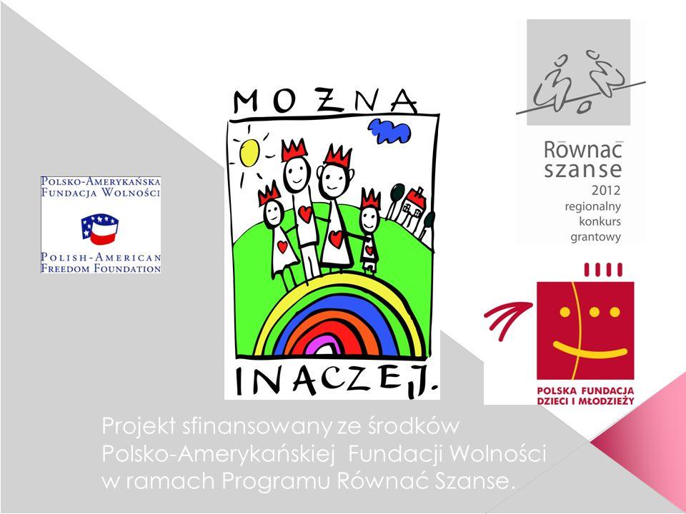 SIŁA SERCA WOLONTARIUSZE 2013 Projekt sfinansowany ze środków Polsko-Amerykańskiej Fundacji Wolności w ramach Programu Równać Szanse.