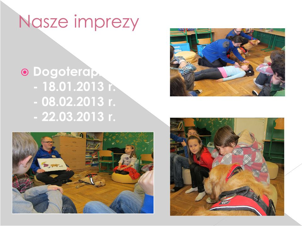Nasze imprezy Dogoterapia : - 18.01.2013 r. - 08.02.2013 r. - 22.03.2013 r.