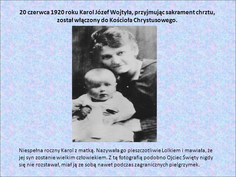 20 czerwca 1920 roku Karol Józef Wojtyła, przyjmując sakrament chrztu, został włączony do Kościoła Chrystusowego. Niespełna roczny Karol z matką. Nazy