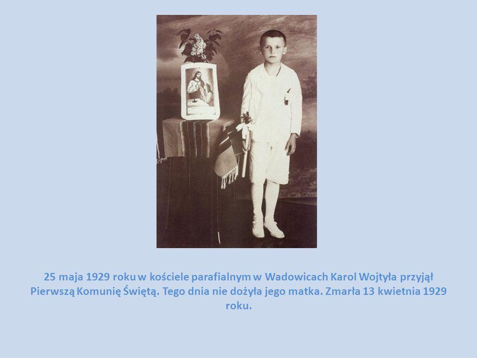 25 maja 1929 roku w kościele parafialnym w Wadowicach Karol Wojtyła przyjął Pierwszą Komunię Świętą. Tego dnia nie dożyła jego matka. Zmarła 13 kwietn