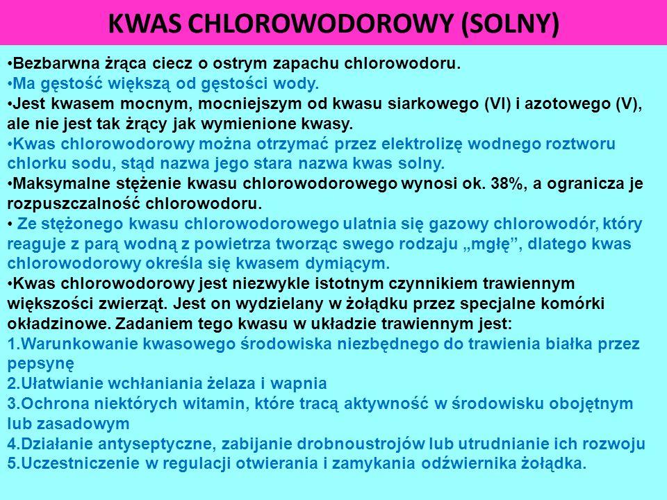 KWAS CHLOROWODOROWY (SOLNY) Bezbarwna żrąca ciecz o ostrym zapachu chlorowodoru. Ma gęstość większą od gęstości wody. Jest kwasem mocnym, mocniejszym