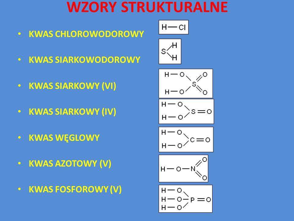 WZORY STRUKTURALNE KWAS CHLOROWODOROWY KWAS SIARKOWODOROWY KWAS SIARKOWY (VI) KWAS SIARKOWY (IV) KWAS WĘGLOWY KWAS AZOTOWY (V) KWAS FOSFOROWY (V)