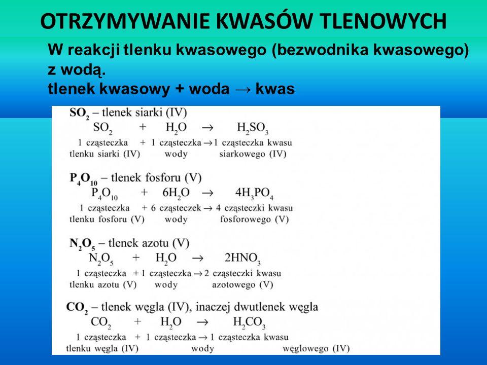OTRZYMYWANIE KWASÓW TLENOWYCH W reakcji tlenku kwasowego (bezwodnika kwasowego) z wodą. tlenek kwasowy + woda kwas