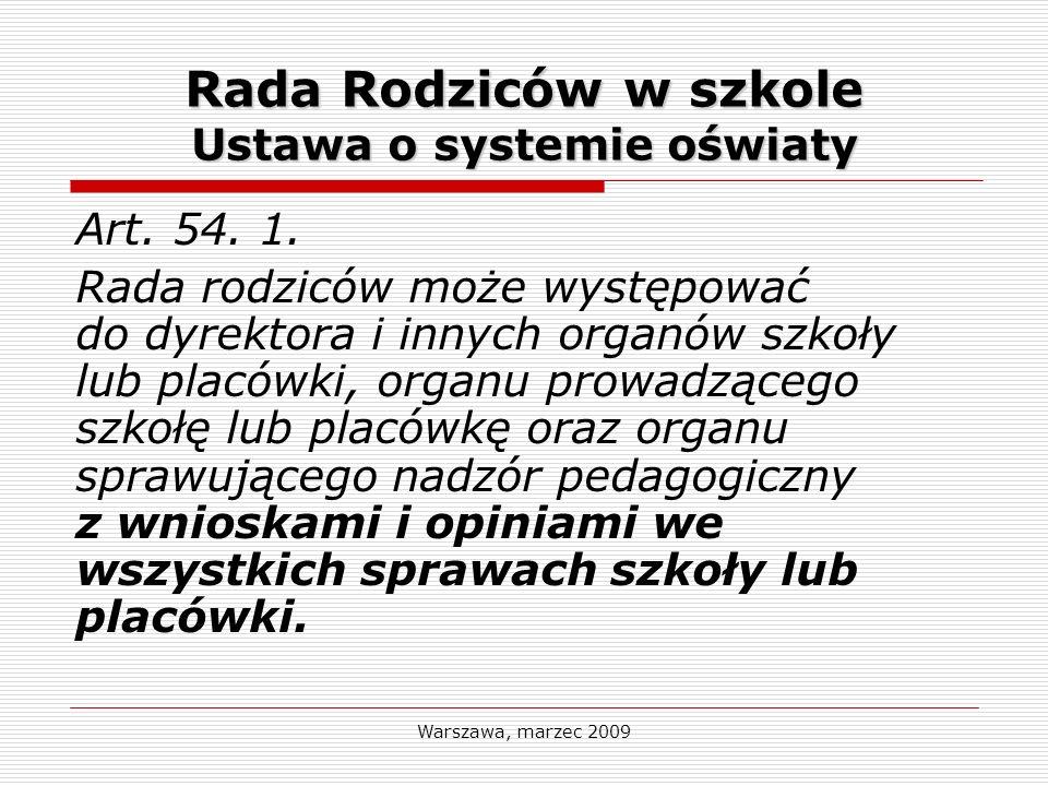 Warszawa, marzec 2009 Rada Rodziców w szkole Ustawa o systemie oświaty Art. 54. 1. Rada rodziców może występować do dyrektora i innych organów szkoły