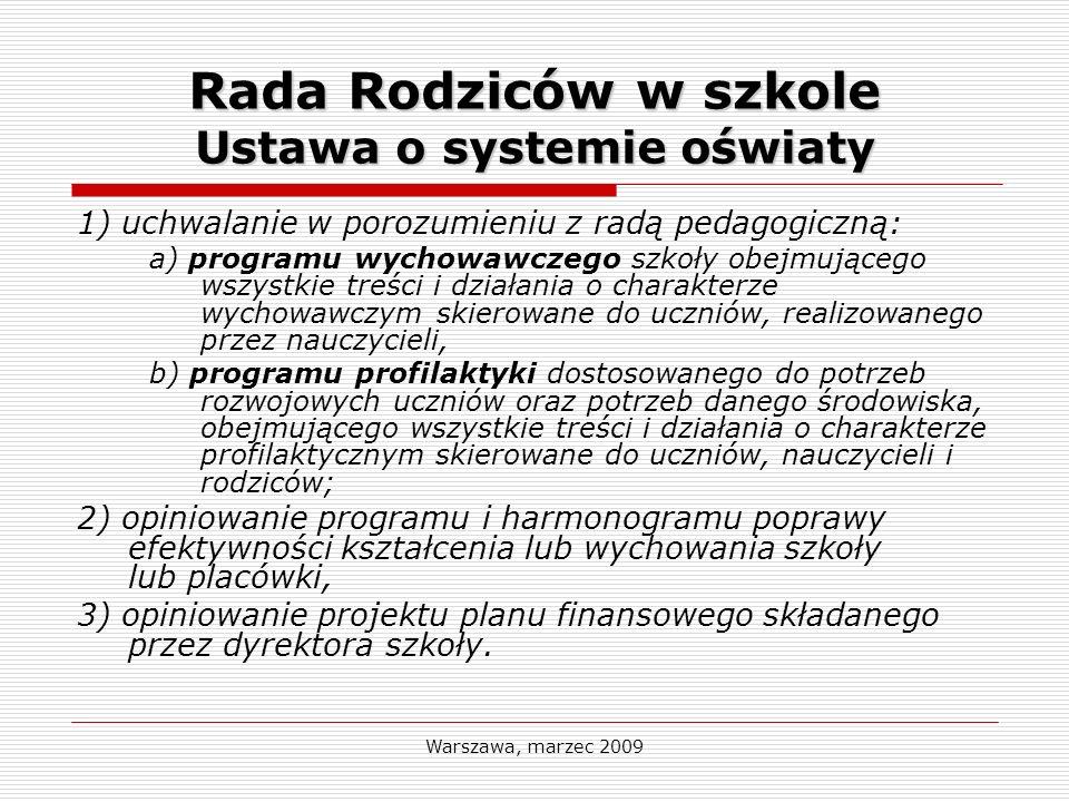 Warszawa, marzec 2009 Rada Rodziców w szkole Ustawa o systemie oświaty 1) uchwalanie w porozumieniu z radą pedagogiczną: a) programu wychowawczego szk