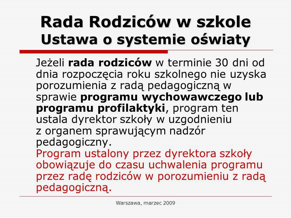 Warszawa, marzec 2009 Rada Rodziców w szkole Ustawa o systemie oświaty Jeżeli rada rodziców w terminie 30 dni od dnia rozpoczęcia roku szkolnego nie u