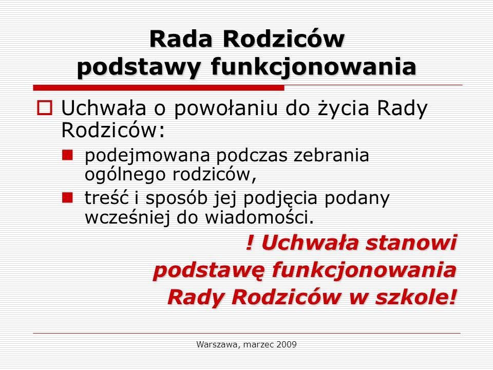 Warszawa, marzec 2009 Rada Rodziców podstawy funkcjonowania Uchwała o powołaniu do życia Rady Rodziców: podejmowana podczas zebrania ogólnego rodziców