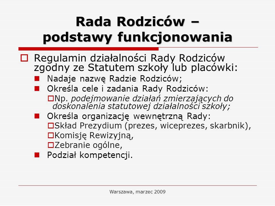Warszawa, marzec 2009 Rada Rodziców – podstawy funkcjonowania Regulamin działalności Rady Rodziców zgodny ze Statutem szkoły lub placówki: Nadaje nazw