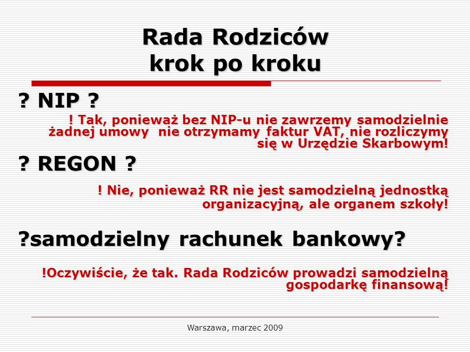 Warszawa, marzec 2009 Rada Rodziców krok po kroku ? NIP ? ! Tak, ponieważ bez NIP-u nie zawrzemy samodzielnie żadnej umowy nie otrzymamy faktur VAT, n