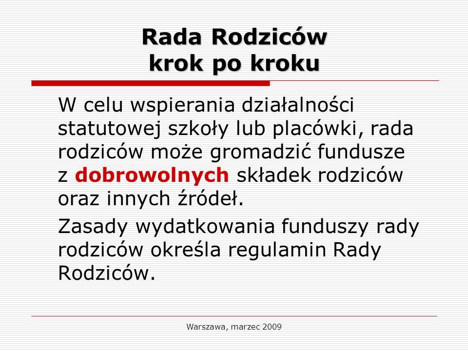Warszawa, marzec 2009 Rada Rodziców krok po kroku W celu wspierania działalności statutowej szkoły lub placówki, rada rodziców może gromadzić fundusze