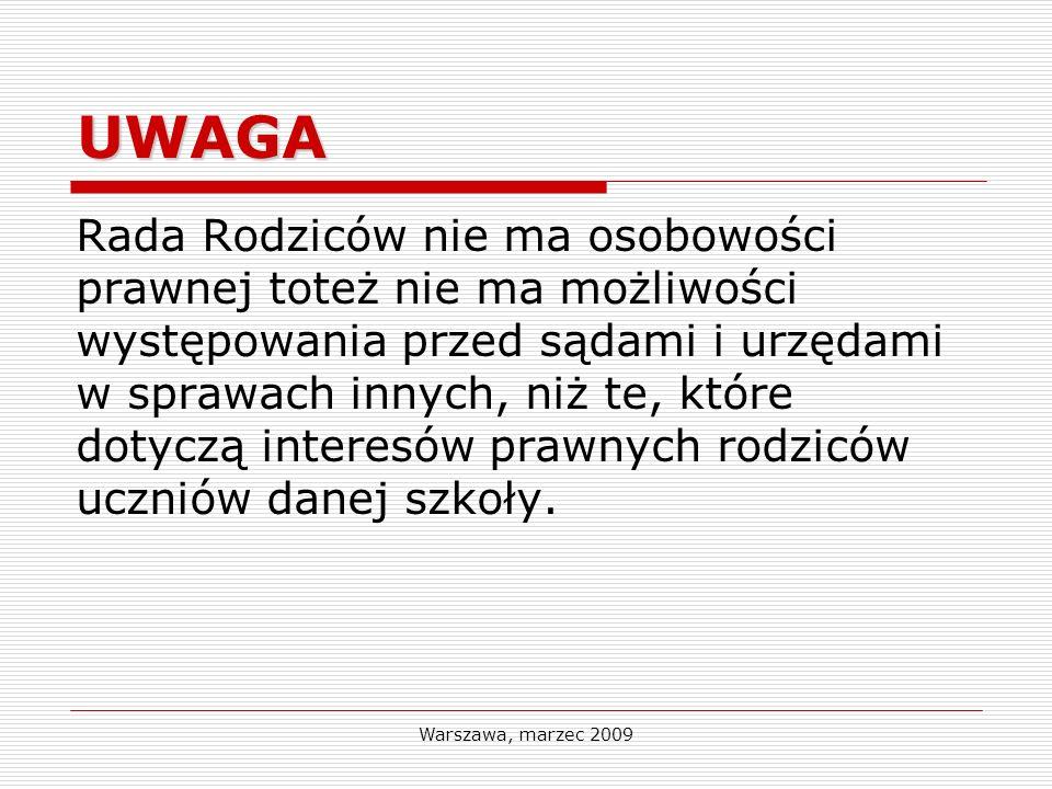 Warszawa, marzec 2009 UWAGA Rada Rodziców nie ma osobowości prawnej toteż nie ma możliwości występowania przed sądami i urzędami w sprawach innych, ni