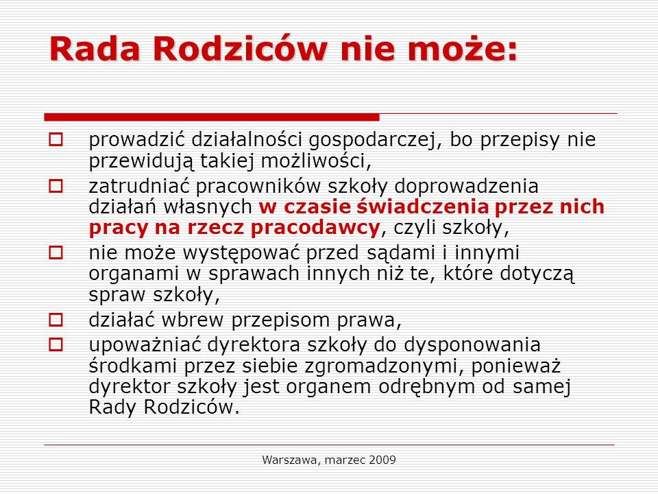 Warszawa, marzec 2009 Rada Rodziców nie może: prowadzić działalności gospodarczej, bo przepisy nie przewidują takiej możliwości, zatrudniać pracownikó