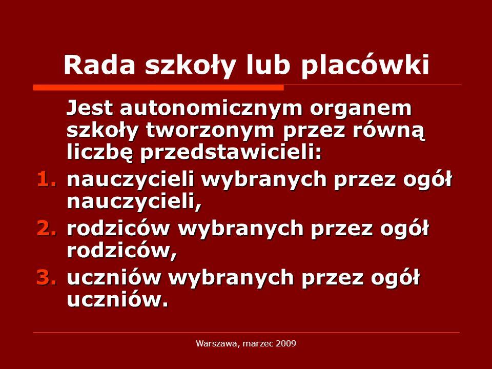 Warszawa, marzec 2009 Rada szkoły lub placówki Jest autonomicznym organem szkoły tworzonym przez równą liczbę przedstawicieli: 1.nauczycieli wybranych