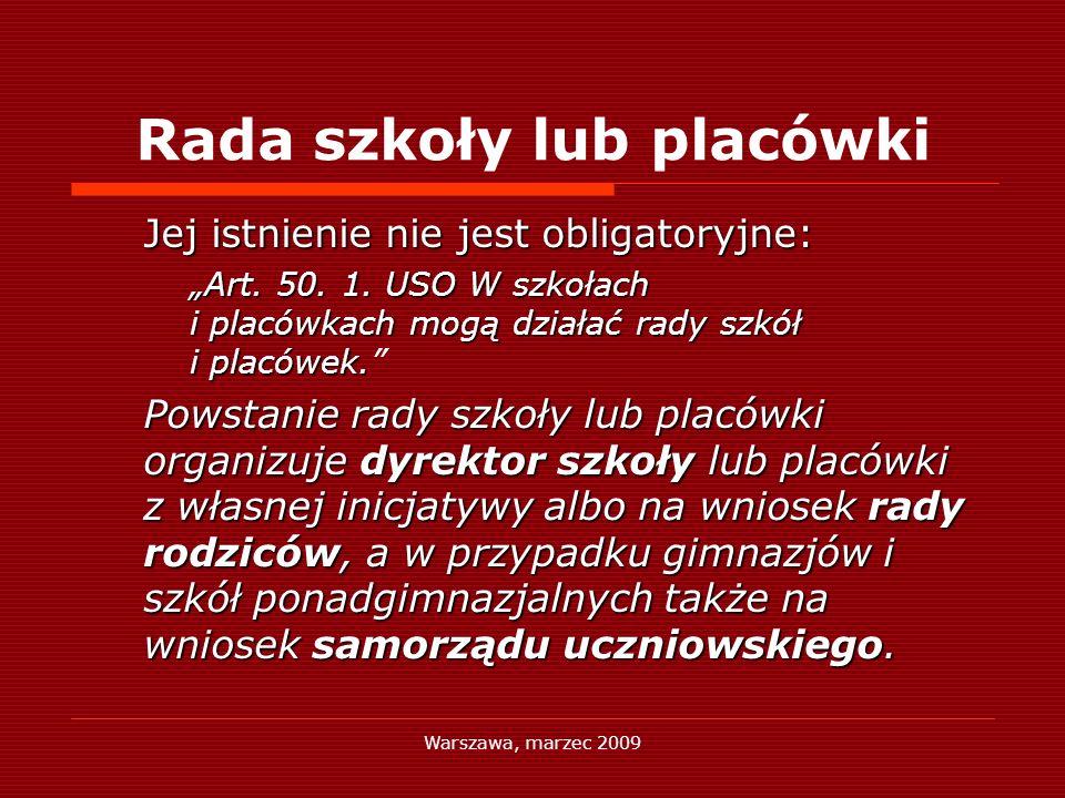 Warszawa, marzec 2009 Rada szkoły lub placówki Jej istnienie nie jest obligatoryjne: Art. 50. 1. USO W szkołach i placówkach mogą działać rady szkół i