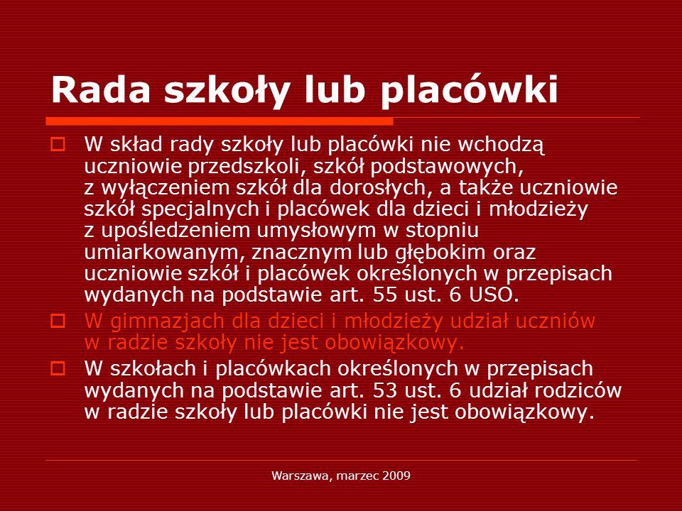 Warszawa, marzec 2009 Rada szkoły lub placówki W skład rady szkoły lub placówki nie wchodzą uczniowie przedszkoli, szkół podstawowych, z wyłączeniem s