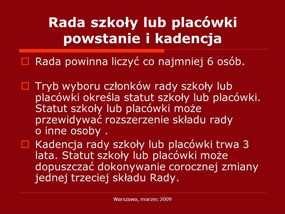 Warszawa, marzec 2009 Rada szkoły lub placówki powstanie i kadencja Rada powinna liczyć co najmniej 6 osób. Tryb wyboru członków rady szkoły lub placó
