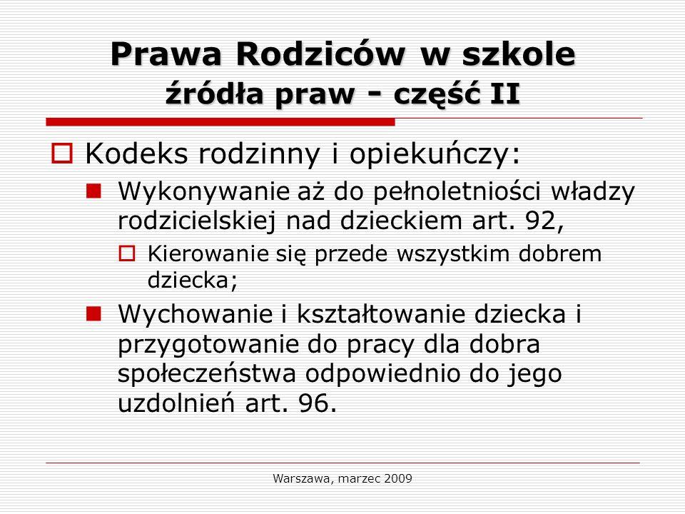 Warszawa, marzec 2009 Prawa Rodziców w szkole źródła praw - część II Kodeks rodzinny i opiekuńczy: Wykonywanie aż do pełnoletniości władzy rodzicielsk