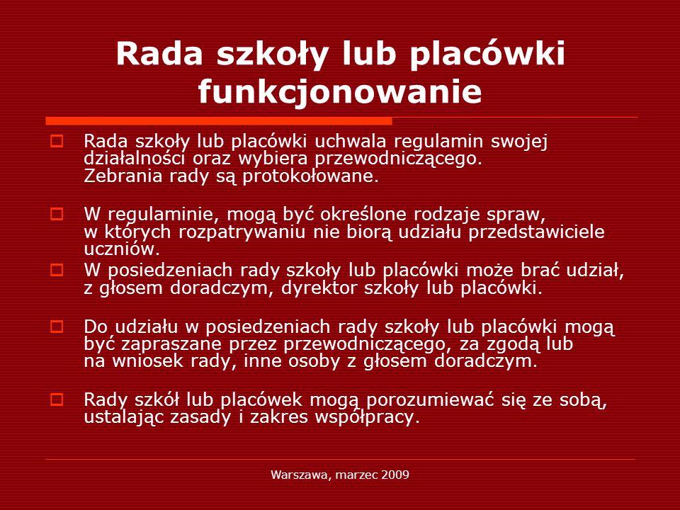 Warszawa, marzec 2009 Rada szkoły lub placówki funkcjonowanie Rada szkoły lub placówki uchwala regulamin swojej działalności oraz wybiera przewodniczą