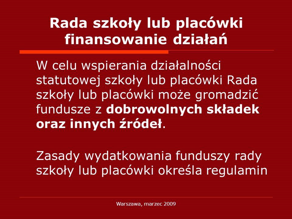 Warszawa, marzec 2009 Rada szkoły lub placówki finansowanie działań W celu wspierania działalności statutowej szkoły lub placówki Rada szkoły lub plac