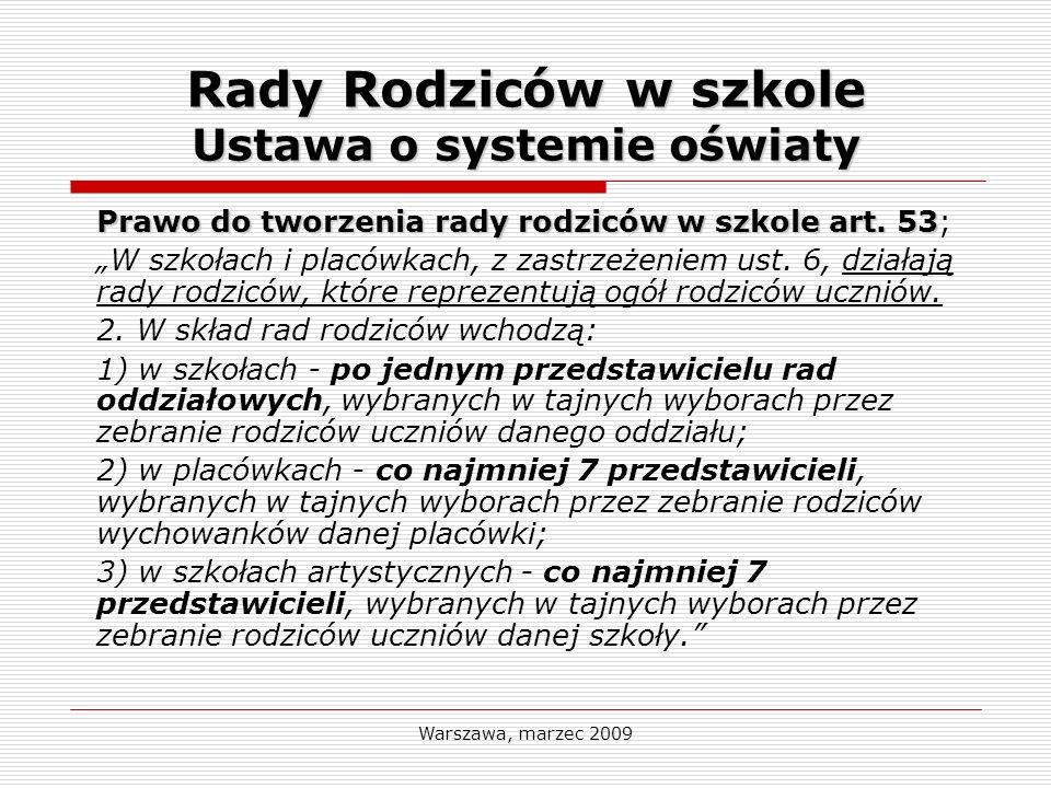 Warszawa, marzec 2009 Rada szkoły lub placówki Jest autonomicznym organem szkoły tworzonym przez równą liczbę przedstawicieli: 1.nauczycieli wybranych przez ogół nauczycieli, 2.rodziców wybranych przez ogół rodziców, 3.uczniów wybranych przez ogół uczniów.