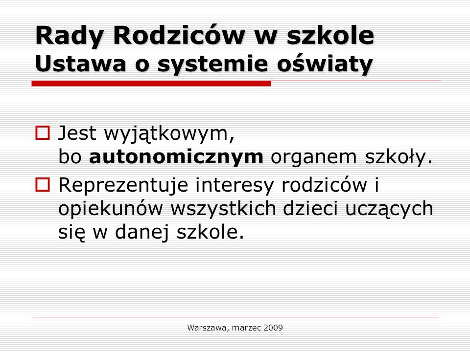 Warszawa, marzec 2009 Rady Rodziców w szkole Ustawa o systemie oświaty Wybory do Rady Rodziców są tajne i przeprowadza się je na pierwszym zebraniu rodziców w każdym roku szkolnym zgodnie z istniejącym regulaminem pracy Rady Rodziców.