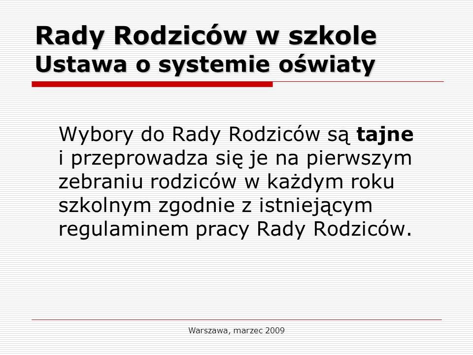 Warszawa, marzec 2009 Rady Rodziców w szkole Ustawa o systemie oświaty Wybory do Rady Rodziców są tajne i przeprowadza się je na pierwszym zebraniu ro