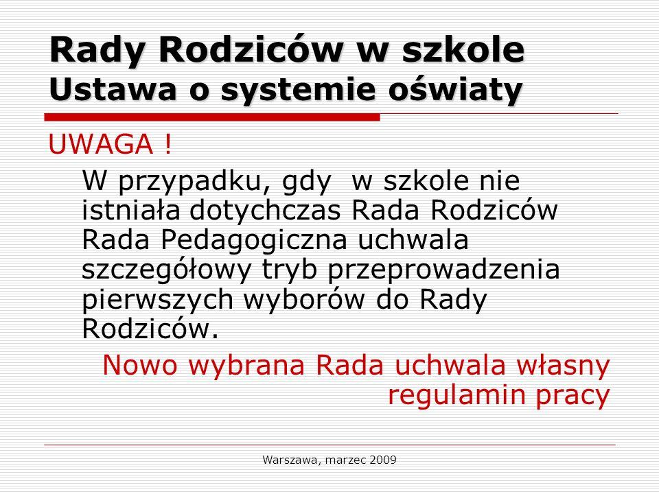 Warszawa, marzec 2009 Rada Rodziców w szkole Ustawa o systemie oświaty Rada rodziców uchwala regulamin swojej działalności, w którym określa w szczególności: 1) wewnętrzną strukturę i tryb pracy rady; 2) szczegółowy tryb przeprowadzania wyborów do rad, o których mowa w ust.