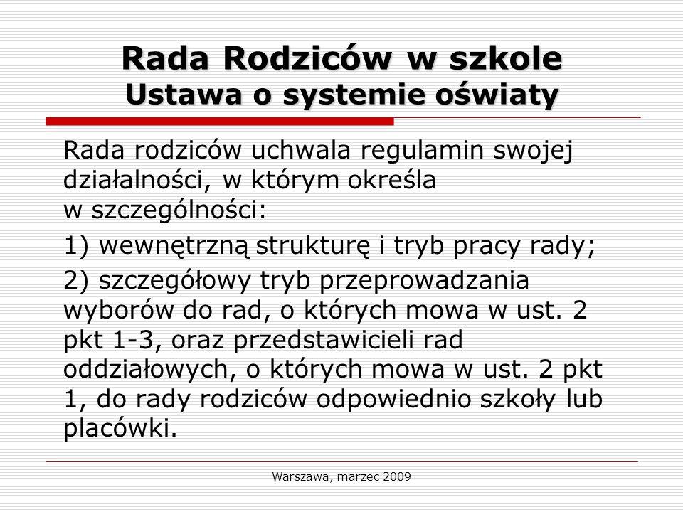 Warszawa, marzec 2009 Rada Rodziców w szkole Ustawa o systemie oświaty Rada rodziców uchwala regulamin swojej działalności, w którym określa w szczegó