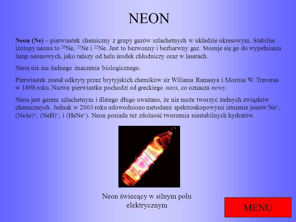 NEON MENU Neon (Ne) – pierwiastek chemiczny z grupy gazów szlachetnych w układzie okresowym. Stabilne izotopy neonu to 20 Ne, 21 Ne i 22 Ne. Jest to b
