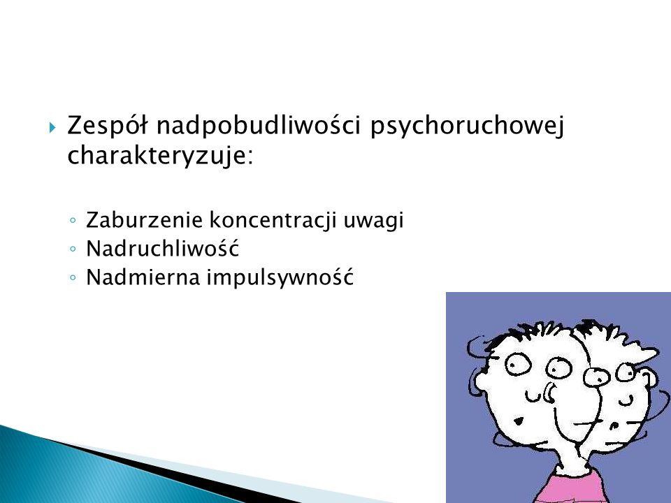 Zespół nadpobudliwości psychoruchowej charakteryzuje: Zaburzenie koncentracji uwagi Nadruchliwość Nadmierna impulsywność