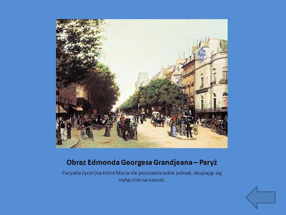 Obraz Edmonda Georgesa Grandjeana – Paryż Paryskie życie (na które Maria nie pozwalała sobie jednak, skupiając się wyłącznie na nauce).