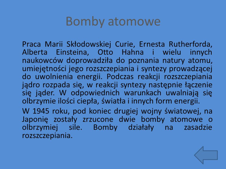 Bomby atomowe Praca Marii Skłodowskiej Curie, Ernesta Rutherforda, Alberta Einsteina, Otto Hahna i wielu innych naukowców doprowadziła do poznania nat