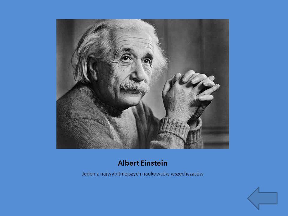 Albert Einstein Jeden z najwybitniejszych naukowców wszechczasów