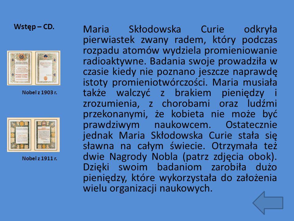 Wstęp – CD. Maria Skłodowska Curie odkryła pierwiastek zwany radem, który podczas rozpadu atomów wydziela promieniowanie radioaktywne. Badania swoje p