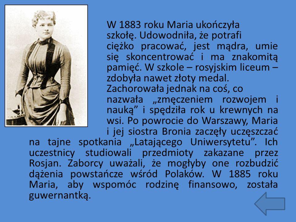 W 1883 roku Maria ukończyła szkołę. Udowodniła, że potrafi ciężko pracować, jest mądra, umie się skoncentrować i ma znakomitą pamięć. W szkole – rosyj