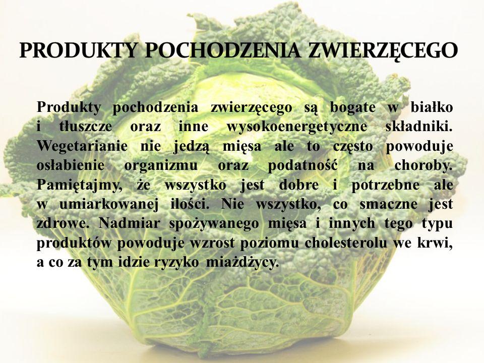 Produkty pochodzenia zwierzęcego są bogate w białko i tłuszcze oraz inne wysokoenergetyczne składniki.