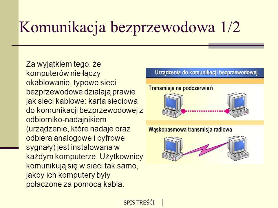 Komunikacja bezprzewodowa 1/2 Za wyjątkiem tego, że komputerów nie łączy okablowanie, typowe sieci bezprzewodowe działają prawie jak sieci kablowe: ka