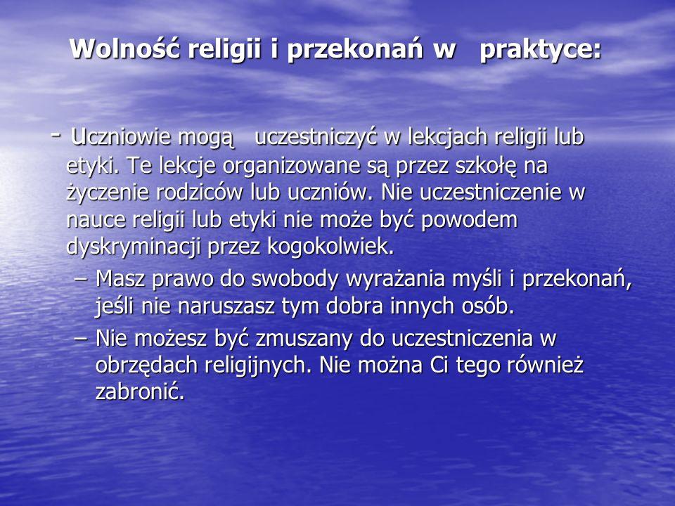 Wolność religii i przekonań w praktyce: Wolność religii i przekonań w praktyce: - u czniowie mogą uczestniczyć w lekcjach religii lub etyki. Te lekcje