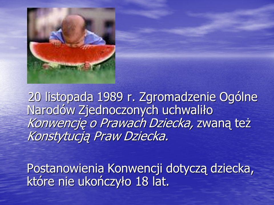 20 listopada 1989 r. Zgromadzenie Ogólne Narodów Zjednoczonych uchwaliło Konwencję o Prawach Dziecka, zwaną też Konstytucją Praw Dziecka. 20 listopada