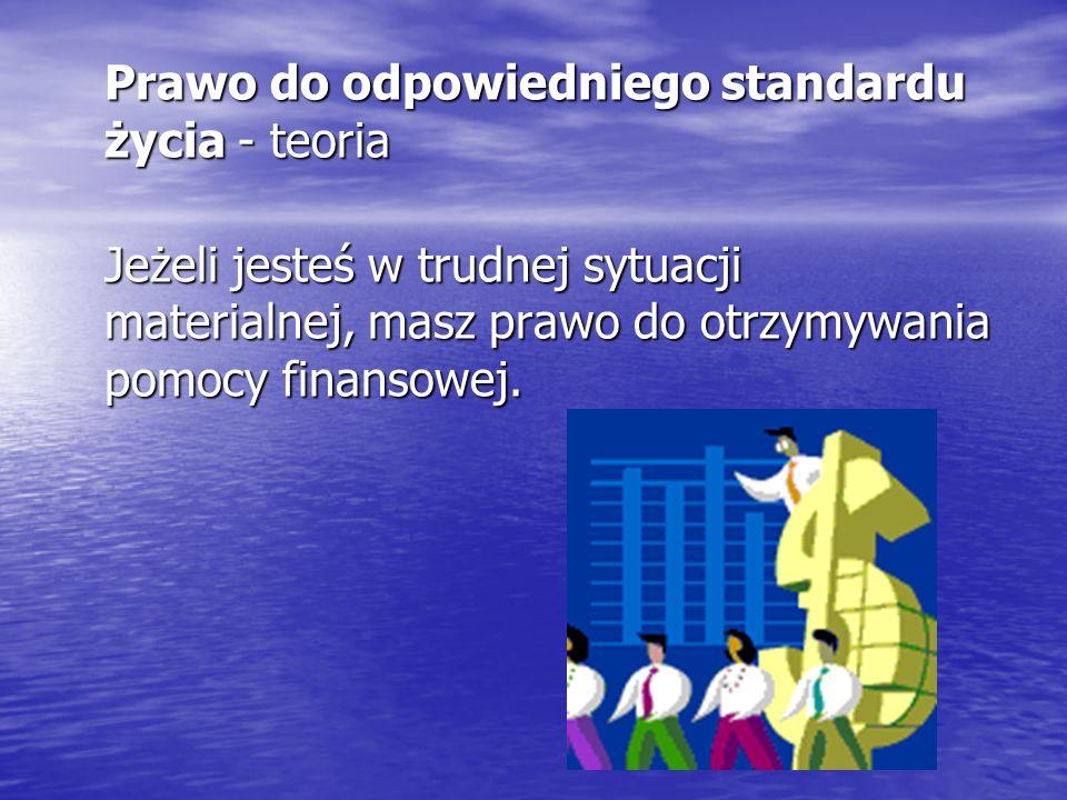 Prawo do odpowiedniego standardu życia - teoria Jeżeli jesteś w trudnej sytuacji materialnej, masz prawo do otrzymywania pomocy finansowej.