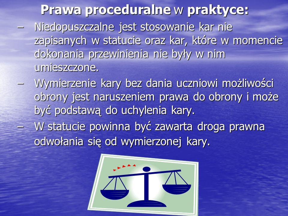 Prawa proceduralne w praktyce: Prawa proceduralne w praktyce: –Niedopuszczalne jest stosowanie kar nie zapisanych w statucie oraz kar, które w momenci