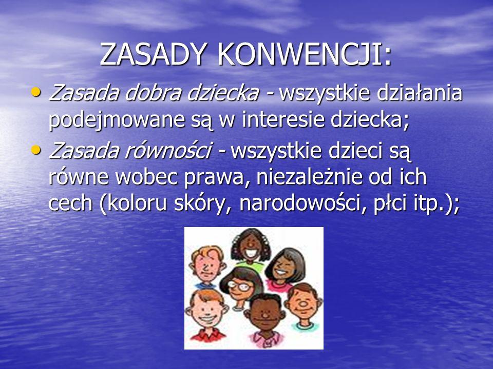 ZASADY KONWENCJI: Zasada dobra dziecka - wszystkie działania podejmowane są w interesie dziecka; Zasada dobra dziecka - wszystkie działania podejmowan