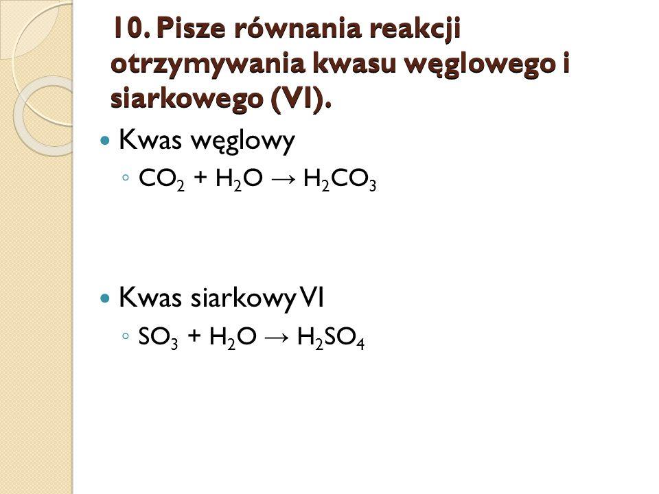 10.Pisze równania reakcji otrzymywania kwasu węglowego i siarkowego (VI).