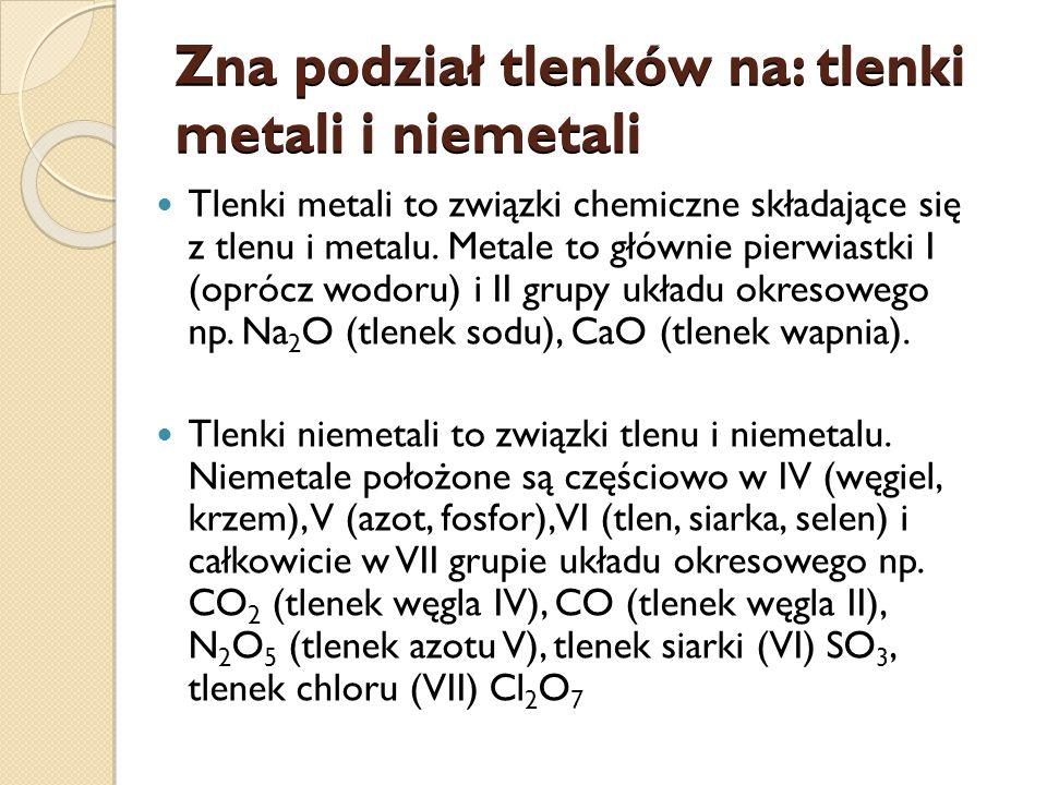 Zna podział tlenków na: tlenki metali i niemetali Tlenki metali to związki chemiczne składające się z tlenu i metalu.